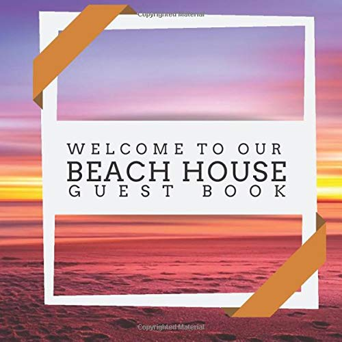 Welcome to Our Beach House Guest Book: Beach Home Guest Book, Visitors and Guest Comments Notebook, For Beach House, Airbnb, B&B, VRBO, Beach Vacation ... Wedding, Hotels, (Beach Guest Books, Band 50)