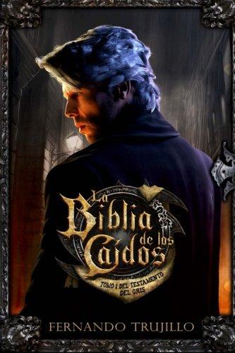 La Biblia de los Caídos. Tomo 1 del testamento del Gris