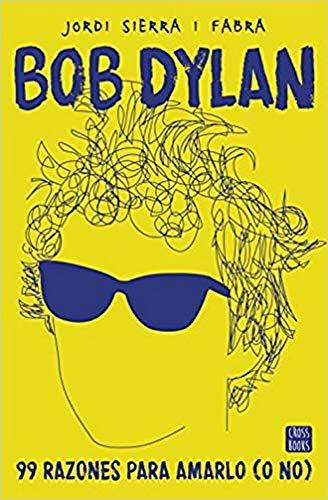 Bob Dylan. 99 razones para amarlo (o no) (Crossbooks)