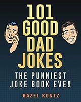 101 Good Dad Jokes: The Punniest Joke Book Ever