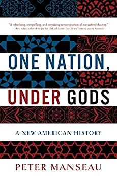 One Nation, Under Gods: A New American History by [Peter Manseau]