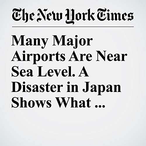 Many Major Airports Are Near Sea Level. A Disaster in Japan Shows What Can Go Wrong. copertina