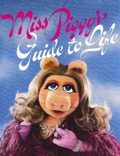 Miss Piggy's Guide to Life