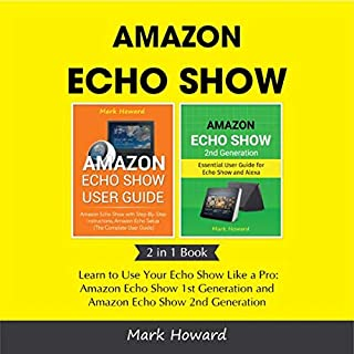 Amazon Echo Show: Learn to Use Your Echo Show Like a Pro: Amazon Echo Show 1st Generation and Amazon Echo Show 2nd Generation (2 in 1 Book) cover art