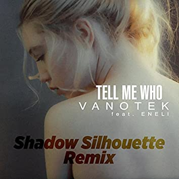 Tell Me Who (Shadow Silhouette Remix)