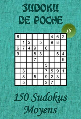 Sudoku de Poche pour adultes – Niveau Moyen – N°16: 150 grilles de Sudokus Moyens avec solutions – Livre de jeux Medium au format poche (A6 - 10.5 x ... en voyage, en vacances,… (French Edition)
