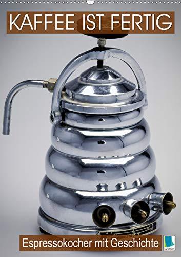 Espressokocher mit Geschichte: Kaffee ist fertig (Wandkalender 2021 DIN A2 hoch)