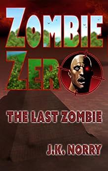 Zombie Zero: The Last Zombie by [J.K. Norry]