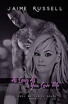As Long As You Love Me (Love Me Series Book 4) by [Jaime Russell, Judi Perkins Concierge Literary Designs and Photography, Nicole and Debbie Two Naughty Book Babes Editing, Lance Jones]