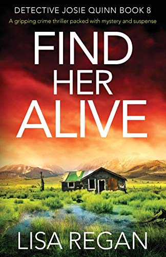 Compare Textbook Prices for Find Her Alive: A gripping crime thriller packed with mystery and suspense Detective Josie Quinn  ISBN 9781838882303 by Regan, Lisa