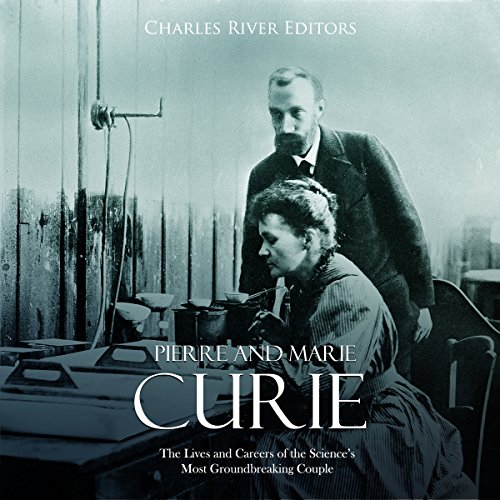 Pierre and Marie Curie: The Lives and Careers of the Science's Most Groundbreaking Couple Titelbild