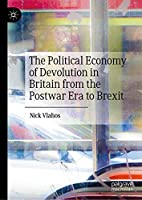 The Political Economy of Devolution in Britain from the Postwar Era to Brexit