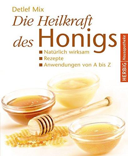 Die Heilkraft des Honigs: Natürlich wirksam - Rezepte - Anwendungen von A bis Z (Herbig Hausapotheke)