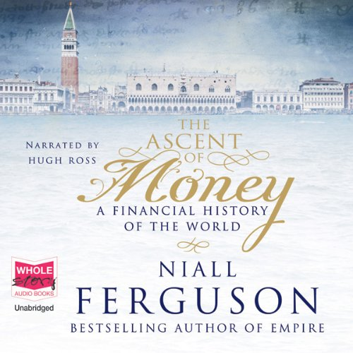 The Ascent of Money                   By:                                                                                                                                 Niall Ferguson                               Narrated by:                                                                                                                                 Hugh Ross                      Length: 12 hrs and 5 mins     42 ratings     Overall 4.8