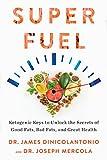 Superfuel: Ketogenic Keys to Unlock the Secrets of Good Fats, Bad...