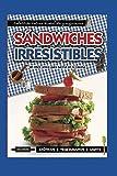 SÁNDWICHES IRRESISTIBLES: un libro único para lucirse en la cocina: 21 (APRENDIENDO A COCINAR - LA MAS COMPLETA COLECCION CON RECETAS SENCILLAS Y PRACTICAS PARA TODOS LOS GUSTOS)