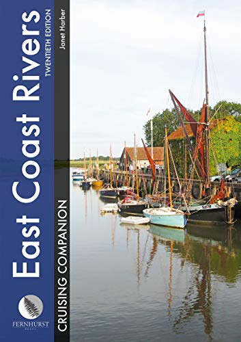 East Coast Rivers Cruising Companion: A Yachtsman\'s Pilot and Cruising Guide to the Waters from Lowestoft to Ramsgate (Cruising Companions, Band 1)