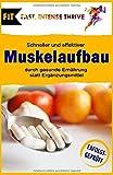 Schneller und effektiver Muskelaufbau durch gesunde Ernährung statt Ergänzungsmittel