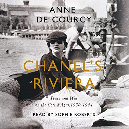 Chanel's Riviera     The Côte d'Azur in Peace and War, 1930–1944              By:                                                                                                                                 Anne de Courcy                           Length: 10 hrs     Not rated yet     Overall 0.0