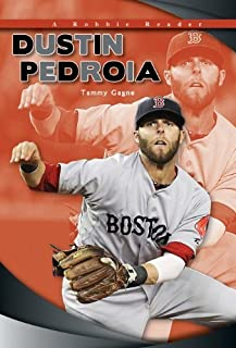 Dustin Pedroia (Robbie Reader Contemporary Biographies) by Tammy Gagne (2014-09-01)