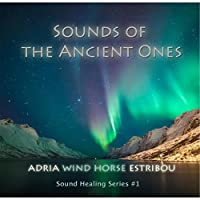 Sounds of the Ancient Ones by Adria Wind Horse Estribou (2013-05-03)