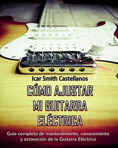 Como ajustar mi Guitarra Eléctrica : Guia completa de mantenimiento y octavación...