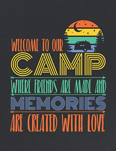 Welcome to camp where friends are made and memories are created with love: 101 Pages Family Camping quotes journal Checklist log book to Record your RV, Caravan, Tent and Campsite Adventures