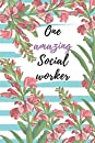 One Amazing Social Worker: A Simple and elegant notebook/journal/diary with 110 pages 6 X 9 Lined, Matte finished cover. Journaling, Mother's Day. Appreciation Gift for Professionals OR Women Who Have Made a positive and big Impact on People's Lives.