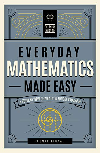 Everyday Mathematics Made Easy: A Quick Review of What You Forgot You Knew: 2