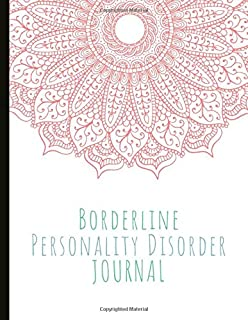 Borderline Personality Disorder Journal: Beautiful Journal To Track Various Moods and BPD Symptoms, Energy, Therapy, Coping Skills, & Lots Of Lined ... Quotes, Illustrations, Prompts & More!