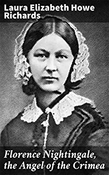Florence Nightingale, the Angel of the Crimea: A Story for Young People by [Laura Elizabeth Howe Richards]