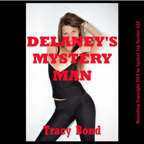 Delaney's Mystery Man: A Stranger Sex Bondage Erotica Story audiobook cover art