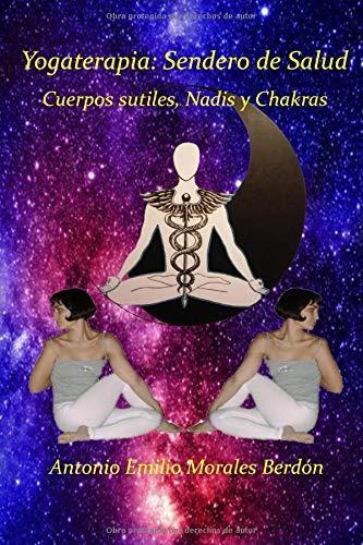 Yogaterapia: Sendero de Salud: Cuerpos sutiles, Nadis y Chakras (Yogaterapia: Senda de Salud)