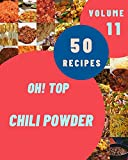 Oh! Top 50 Chili Powder Recipes Volume 11: Chili Powder Cookbook - Your Best Friend Forever (English Edition)