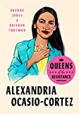 Queens of the Resistance: Alexandria Ocasio-Cortez: A Biography