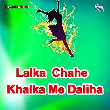 Lalka  Chahe Khalka Me Daliha