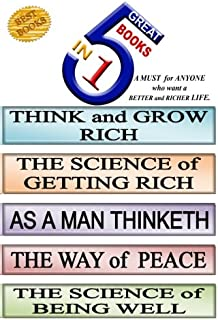 5 Great Books In 1: THINK and GROW RICH. THE SCIENCE of GETTING RICH. AS A MAN THINKETH. THE WAY of PEACE. THE SCIENCE of ...