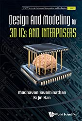 Design and Modeling for 3D ICs and Interposers (WSPC Series in Advanced Integration and Packaging Book 2)