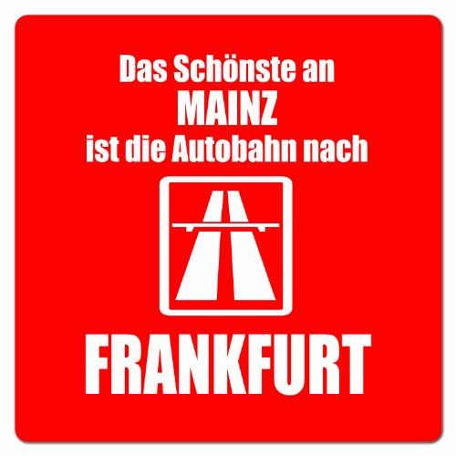 Artdiktat Auto Aufkleber - Anti Mainz - Das Schönste an Mainz ist die Autobahn nach Frankfurt, 10 cm x 10 cm
