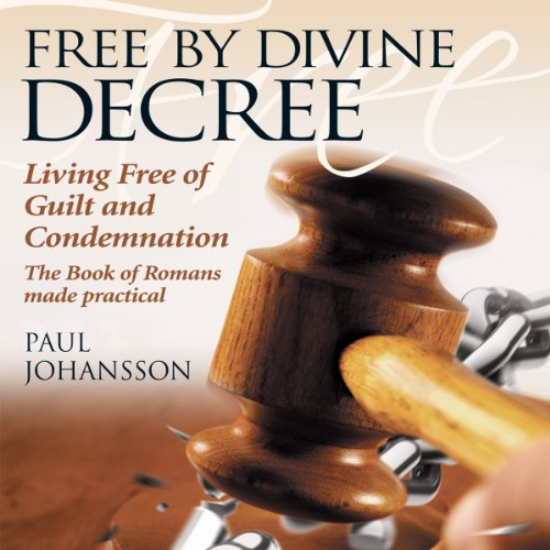 Free by Divine Decree: Living Free of Guilt and Condemnation audiobook cover art