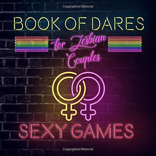Book Of Dares For Lesbian Couples: A Romantic Game For Couples With Sexy Challenges To Try On Your Next Date Night On In The Bedroom (Naughty Valentine's Day Activity Books for Adults)