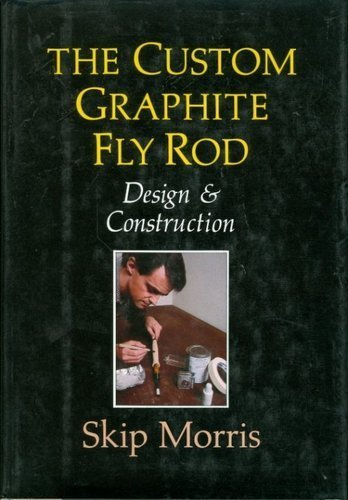 The Custom Graphite Fly Rod: Design and Construction