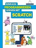 Einfach Programmieren lernen mit Scratch: Kinderleicht Spiele programmieren. Für Kinder ab 8 Jahren.