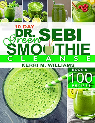 Dr. Sebi 10-Day Green Smoothie Cleanse: Raw and Radiant Alkaline Blender Greens that will change your life   101 Superfood Recipes to Burn Fat, Get Lean and Feel Great (English Edition)
