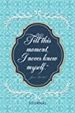 Till this moment, I never knew myself. Jane Austen Journal: Blank Lined Notebook Journal, Pride and Prejudice Quotes and Vintage Illustrations