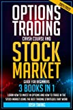OPTIONS TRADING CRASH COURSE AND STOCK MARKET GUIDE FOR BEGINNERS 2021/2022 (3 BOOKS IN 1): Learn how to invest in options and how to trade in the ... that work (INVESTING BLUEPRINT FOR BEGINNERS)
