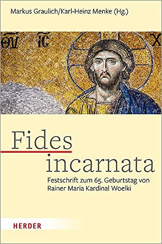 Fides incarnata: Festschrift zum 65. Geburtstag von Rainer Maria Kardinal Woelki