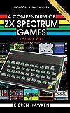 A Compendium of ZX Spectrum Games - Volume One - Kieren Hawken