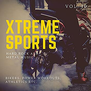 Xtreme Sports - Hard Rock And Metal Music For Bikers, Power Workouts, Athletics Etc. Vol. 10