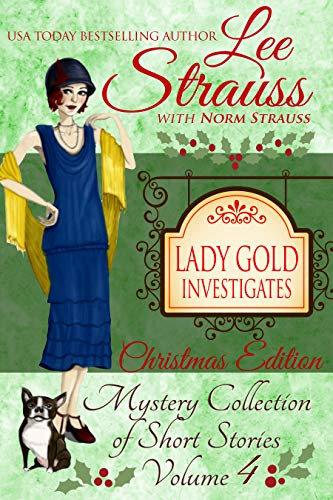 Lady Gold Investigates Volume 4 ~ Christmas Edition: a Short Read cozy historical 1920s mystery collection by [Lee Strauss, Norm Strauss]